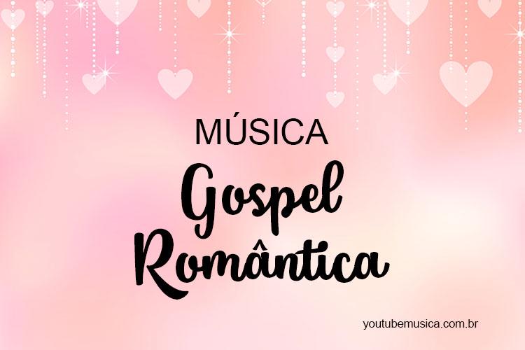 Músicas Gospel Românticas Youtube Músicas 2019