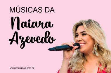 Músicas de Naiara Azevedo