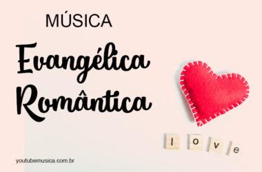 Músicas Evangélicas Românticas para se declarar falando de Deus