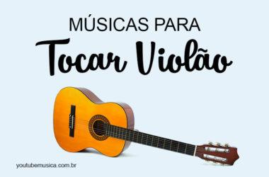 Músicas para Tocar Violão e colocar no seu repertório!